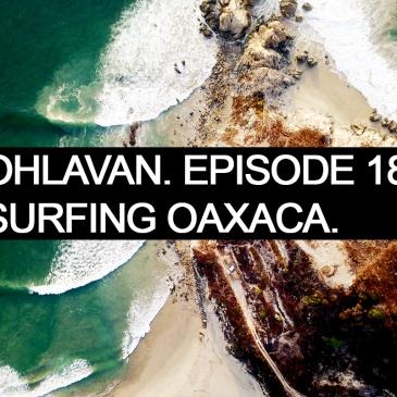 Ohlavan, surfing, Oaxaca, Oaxaqueña, San Diego, Barra de la Cruz, Puerto Escondido, Zicatela, Farbar, surf, drone, roadtrip, surftrip, surfari
